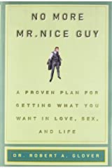 No More Mr Nice Guy: A Proven Plan for Getting What You Want in Love, Sex, and Life Hardcover