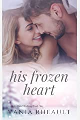 His Frozen Heart: A Steamy, Small-Town Contemporary Romance (A Rocky Point Wedding Book 1) Kindle Edition