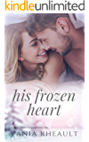 His Frozen Heart: A Steamy, Small-Town Contemporary Romance (A Rocky Point Wedding Book 1)