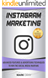 Instagram Marketing: Advanced Features and Advertising Techniques to Win The Social Media Warfare (English Edition)
