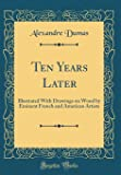 Ten Years Later: Illustrated with Drawings on Wood by Eminent French and American Artists (Classic Reprint)