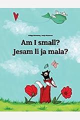 Am I small? Da li sam ja mala?: Children's Picture Book English-Serbian (Bilingual Edition) Paperback