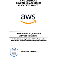 AWS Certified Solutions Architect Associate (SAA-C02): One Thousand One Hundred (1100) Practice Questions & 2 Practice…