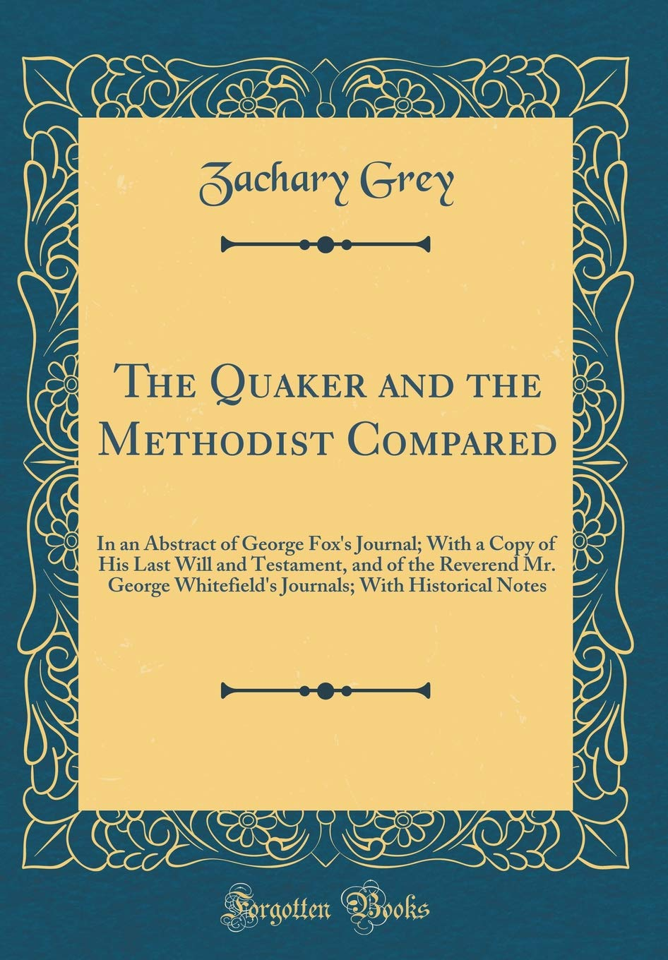 The Quaker and the Methodist Compared: In an Abstract of George Fox's Journal; With a Copy of His Last Will and Testament, and of the Reverend Mr. ... With Historical Notes (Classic Reprint) pdf epub
