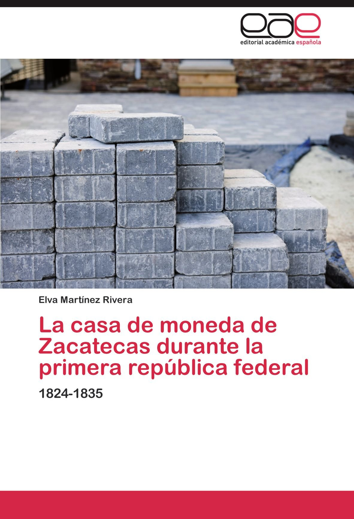 La casa de moneda de Zacatecas durante la primera república federal: 1824-1835 (Spanish Edition) ebook