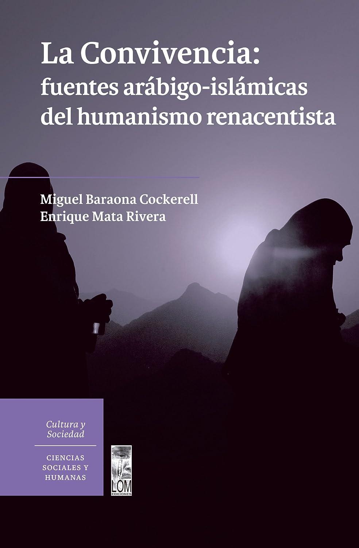 La convivencia: fuentes arábigo-islámicas del humanismo renacentista eBook: Baraona Cockerell, Miguel, Mata Rivera, Enrique: Amazon.es: Tienda Kindle