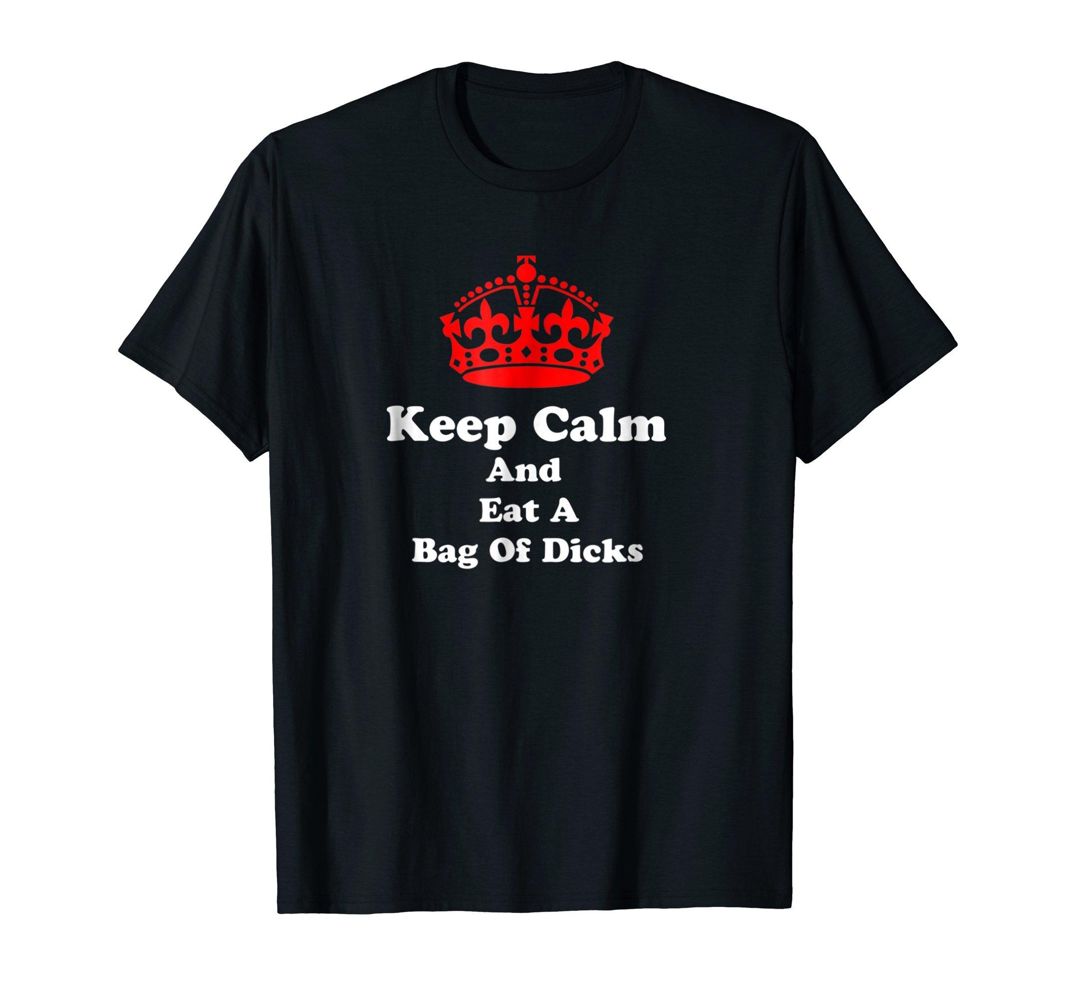 Keep Calm And Eat A Bag Of Dicks shirt