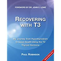 Recovering with T3: My journey from hypothyroidism to good health using the T3 thyroid hormone