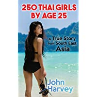 250 Thai Girls By Age 25: A True Story from Asia