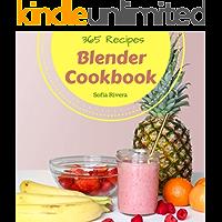 Blender Cookbook 365: Enjoy 365 Days With Amazing Blender Recipes In Your Own Blender Cookbook! (Ninja Blender Cookbook, Vitamix Blender Cookbook, Healthy Blender Recipes) [Book 1]