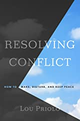 Resolving Conflict: How to Make, Disturb, and Keep Peace Kindle Edition