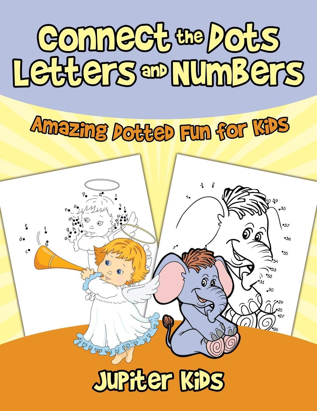 Connect the Dots Letters and Numbers : Amazing Dotted Fun for Kids pdf epub