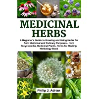 Medicinal Herbs: A beginner's Guide to Growing and Using Herbs for Both Medicinal...