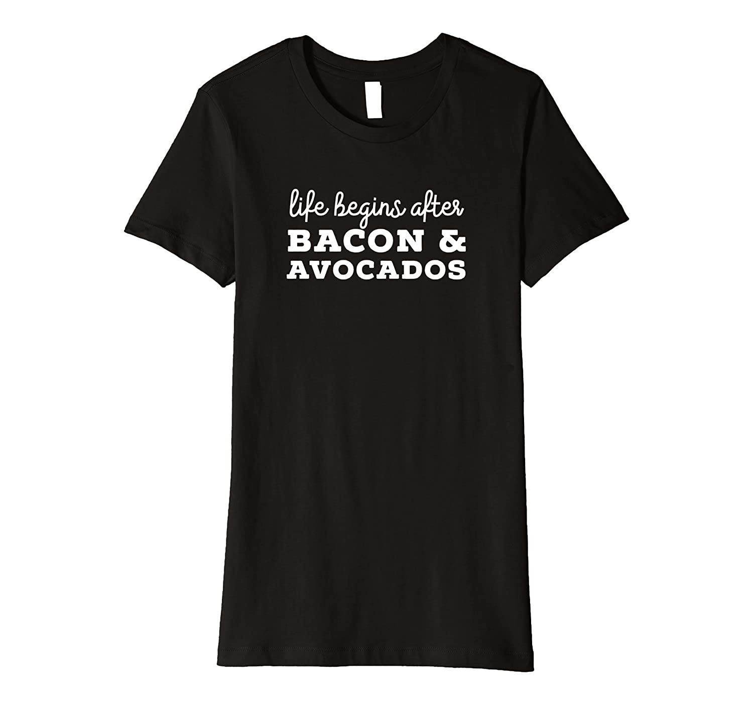 Life Begins After Bacon and Avocados Paleo LCHF T-shirt-Teeae