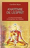 Anatomie de l'esprit : Le sens psychologique et énergétique des maladies