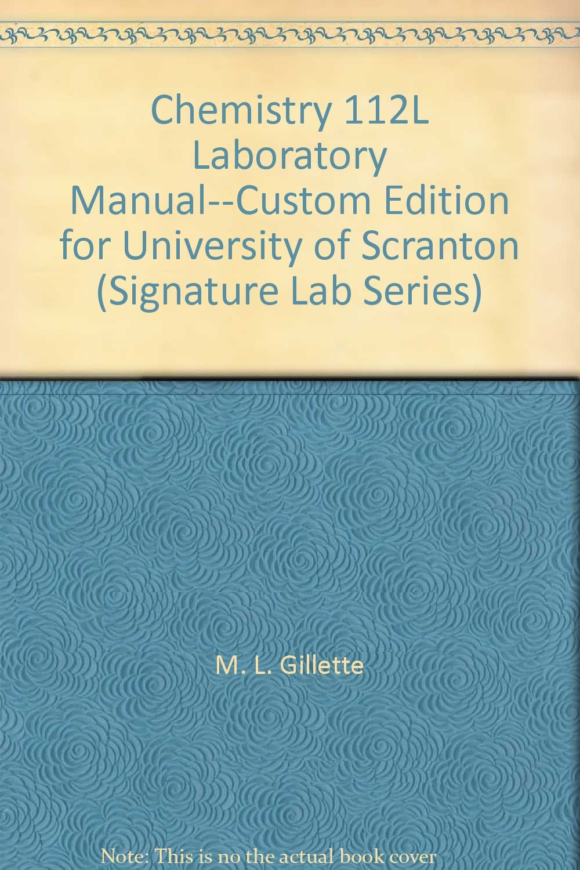 Chemistry 112L Laboratory Manual--Custom Edition for University of Scranton  (Signature Lab Series): M. L. Gillette, H. A. Neidig, J. N. Spencer: ...