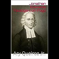 Jonathan Edwards Teologia com Fogo