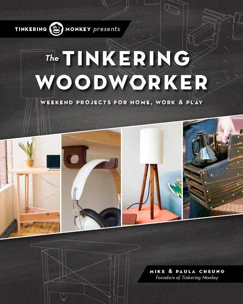 The Tinkering Woodworker: Weekend Projects for Work, Home & Play
