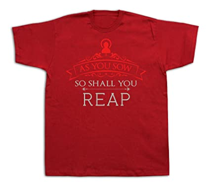 As You Sow So Shall You Reap Quote Proverb T Shirt Special Event