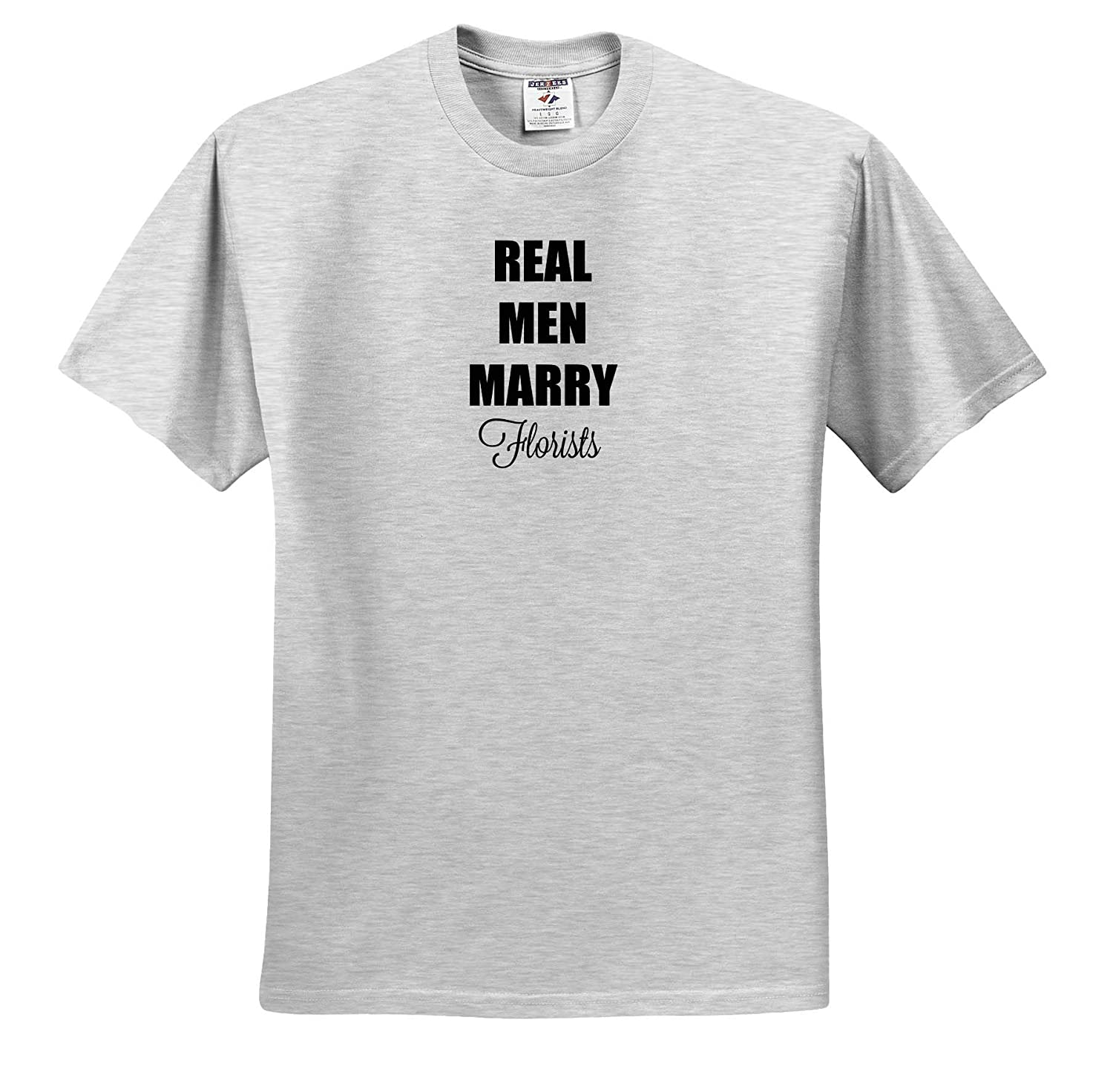 Quote 3dRose Gabriella B T-Shirts Image of Real Men Marry Florists Quote