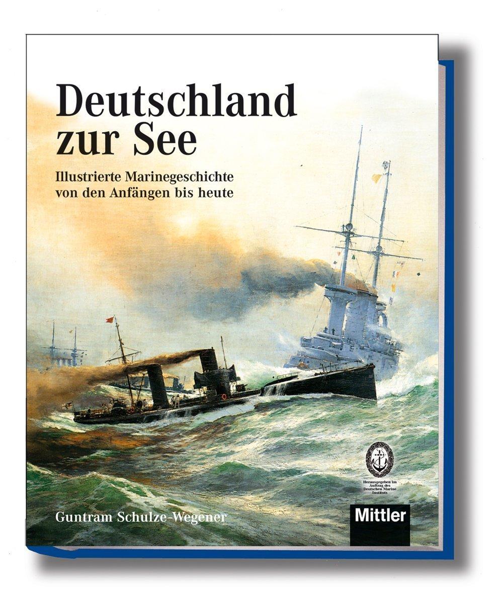 Deutschland zur See: Illustrierte Marinegeschichte von den Anfängen bis heute