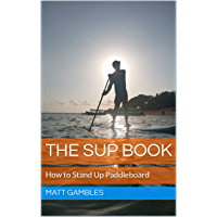 The SUP Book: How to Stand Up Paddleboard (English Edition)