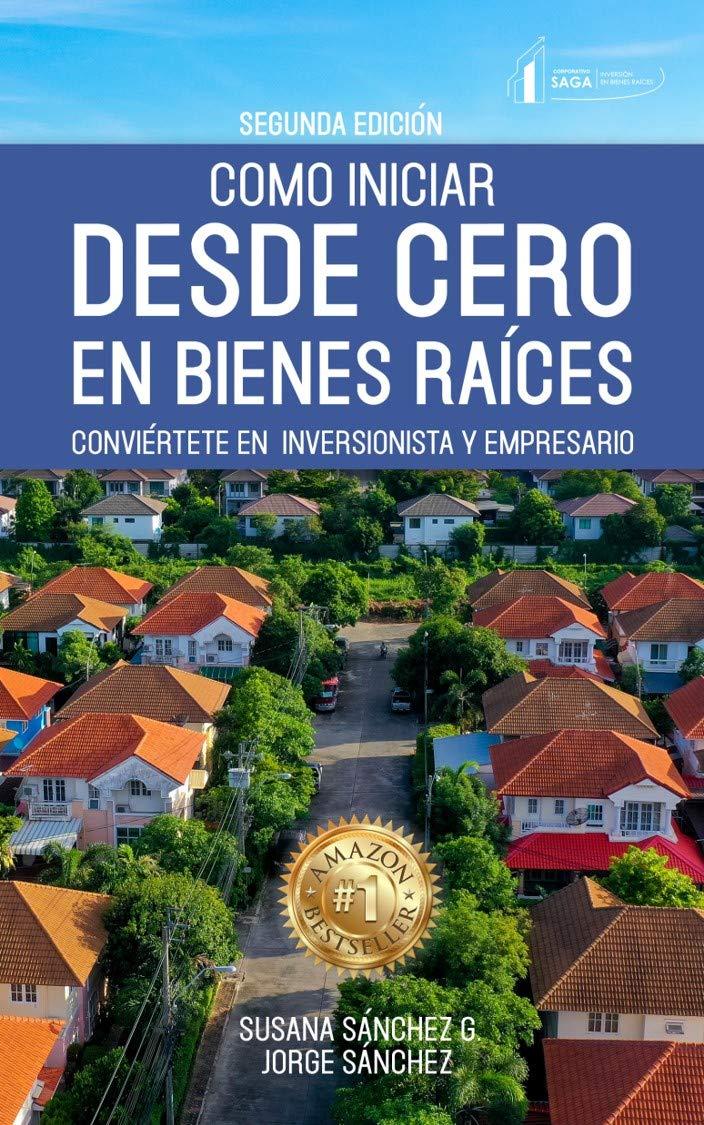 Como Iniciar Desde Cero En Bienes Raíces: Conviértete en Inversionista y Empresario eBook: Sánchez G., Susana , Sánchez, Jorge: Amazon.es: Tienda Kindle