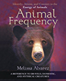 Animal Frequency: Identify, Attune, and Connect to the Energy of Animals