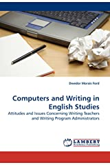 Computers and Writing in English Studies: Attitudes and Issues Concerning Writing Teachers and Writing Program Administrators Paperback