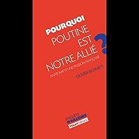 Pourquoi Poutine est notre allié ?: Anatomie d'une passion française (Enquête d'ailleurs) (French Edition)