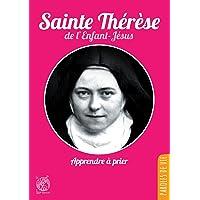 Sainte Thérèse de l'Enfant-Jésus : Apprendre à prier