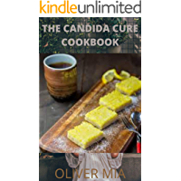 The Candida Cure Cookbook: Delicious Recipes to Reset Your Health, Restore Your Vitality And Vibrant Health
