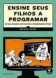 Ensine Seus Filhos a Programar: Um Guia Amigável aos Pais Para a Programação Python