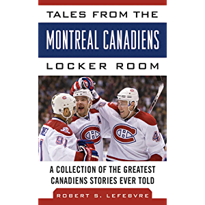 Tales from the Montreal Canadiens Locker Room: A Collection of the Greatest Canadiens Stories Ever Told (Tales from the…