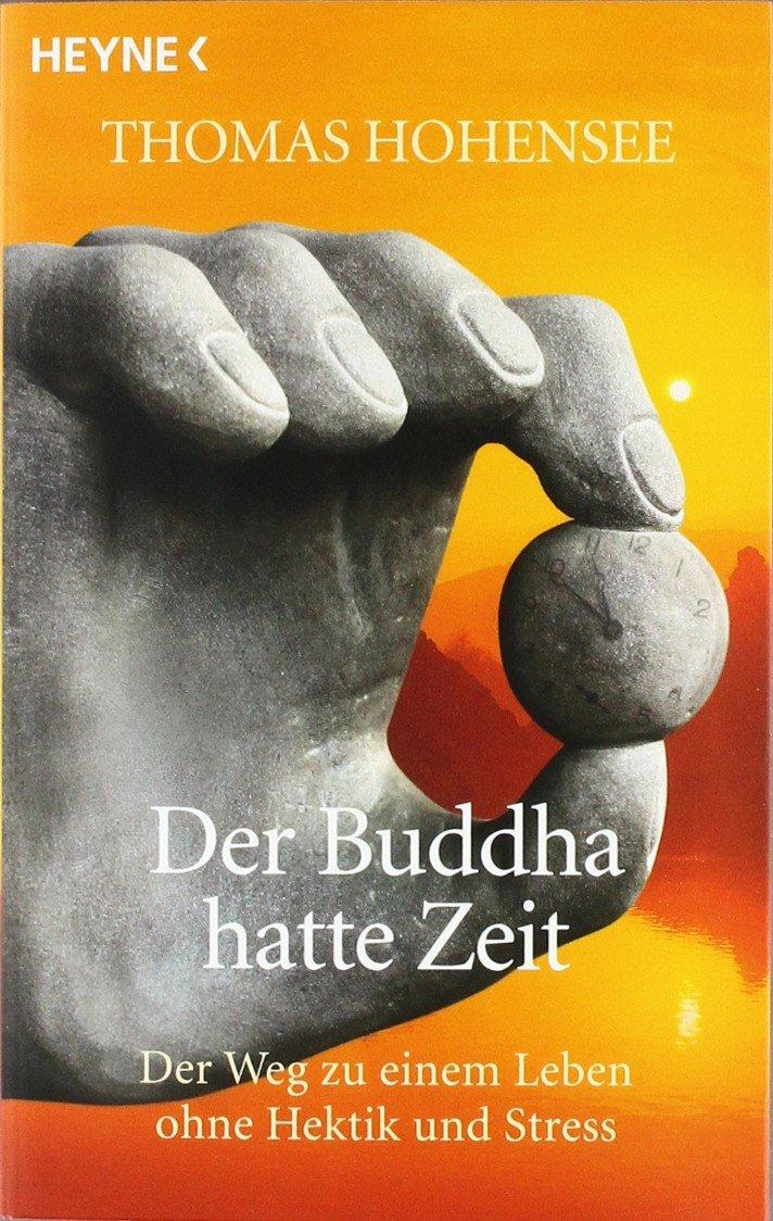Der Buddha hatte Zeit: Der Weg zu einem Leben ohne Hektik und Stress Taschenbuch – 5. Mai 2008 Thomas Hohensee Heyne Verlag 3453700910 Esoterik