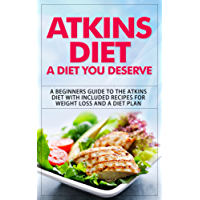 Atkins Diet: A Diet You Deserve: A Beginners Guide to the Atkins Diet with Included Recipes for Weight Loss and a Diet Plan (atkins diet, atkins diet book, ... atkins diet cookbook) (English Edition)
