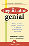 El negociador genial: Cómo obtener grandes resultados en la mesa de negociación, y más allá. (Gestión del conocimiento)
