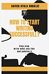 """""""How to Start writing Successfully"""": Step by Step How to write what you like and Publish it. Kindle Edition"""
