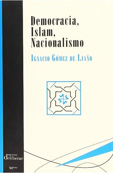 Democracia, islam, nacionalismo: Amazon.es: Gómez de Liaño ...