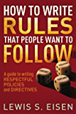 How to Write Rules that People Want to Follow: A Guide to Writing Respectful Policies and Directives