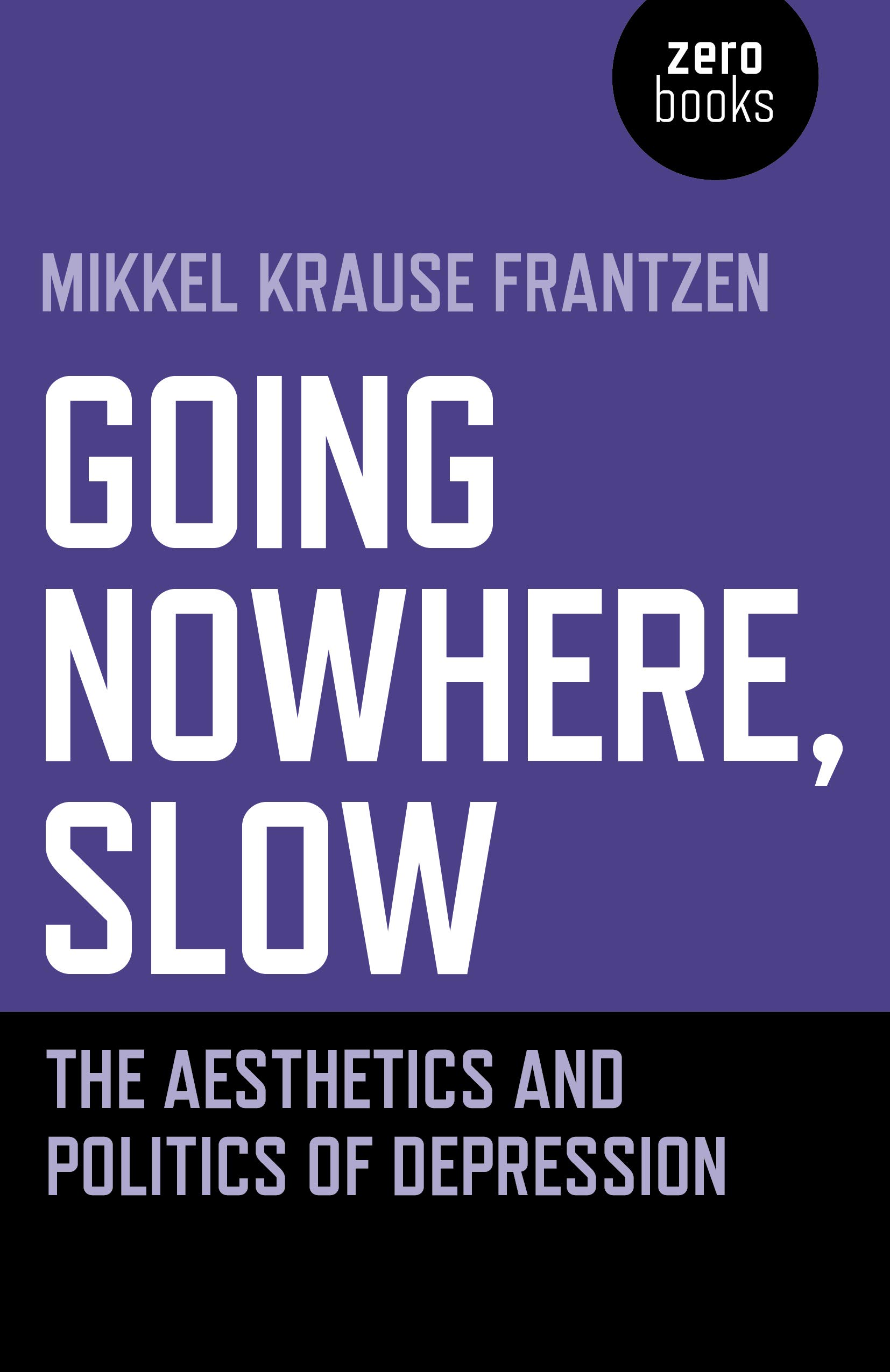 Going Nowhere Slow  The Aesthetics And Politics Of Depression