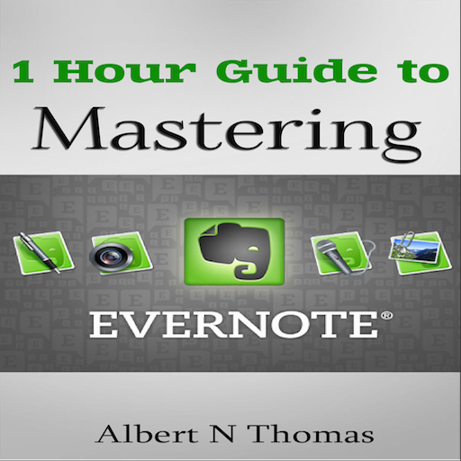 - 1 Hour Guide to Mastering Evernote Learn How You Can Organize and Find Everything that's Important!