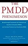 The PMDD Phenomenon: Breakthrough Treatments for Premenstrual Dysphoric Disorder (PMDD) and Extreme Premenstrual Syndrome (PMS)