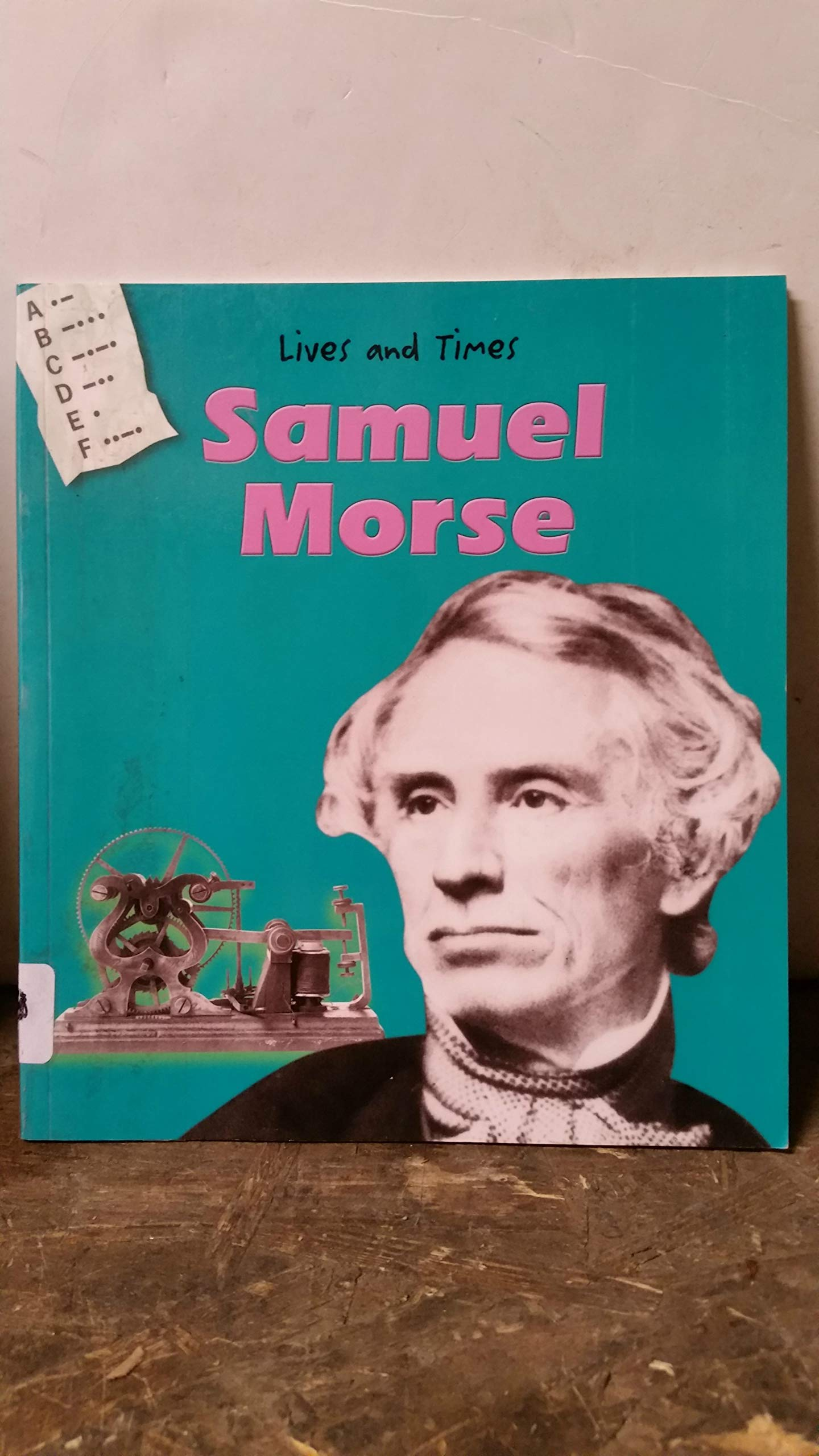 Samuel Morse (Lives And Times)