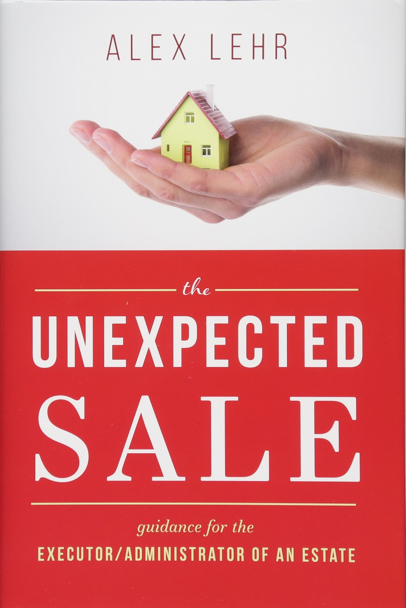 The Unexpected Sale: Guidance for the Executor/Administrator Of An Estate