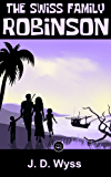 The Swiss Family Robinson: FREE The Life And Adventures Of Robinson Crusoe By Daniel Defoe, 100% Formatted, Illustrated - JBS Classics (100 Greatest Novels of All Time Book 25)