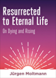 Resurrected to Eternal Life: On Dying and Rising