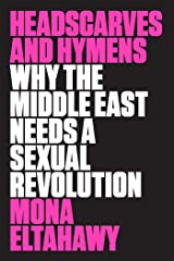 Headscarves and Hymens: Why the Middle East Needs a Sexual Revolution Paperback