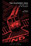 The Platform Edge: Uncanny Tales of the Railways (British Library Tales of the Weird)