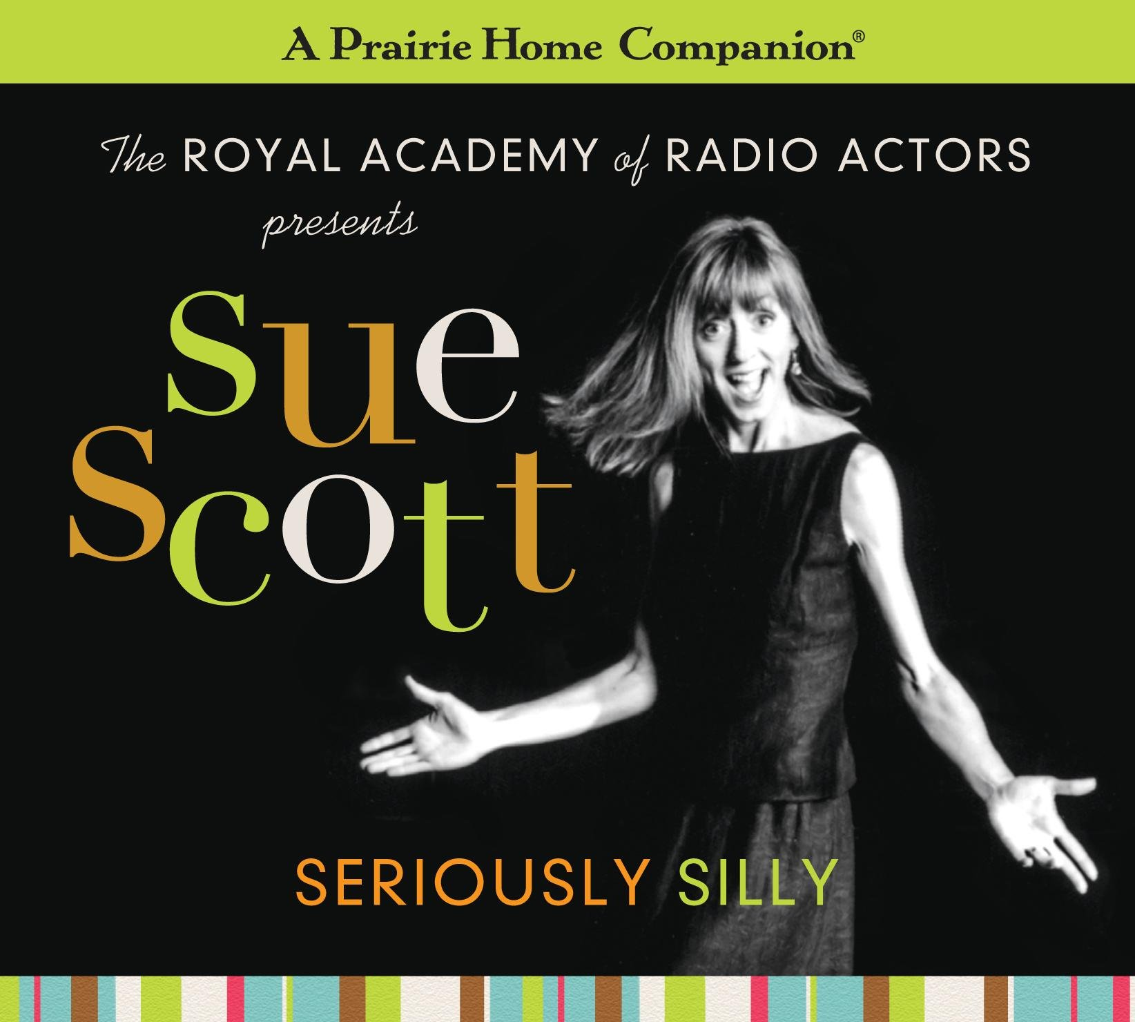 Sue Scott: Seriously Silly (A Prairie Home Companion): Garrison Keillor:  9781622310074: Amazon.com: Books